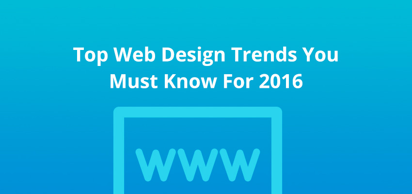 Top Web Design Trends You Must Know For 2016